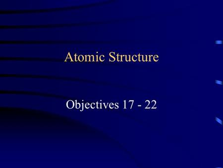 Atomic Structure Objectives 17 - 22. What is a Valence Electron Simple definition – the outermost electrons in an atom These are the last electrons added.