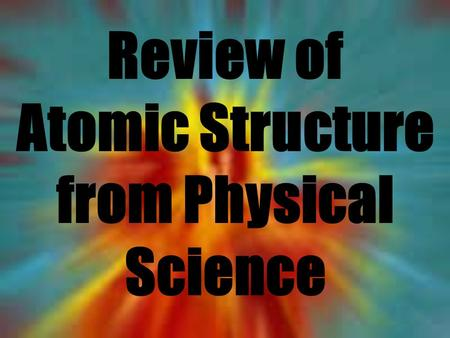 Review of Atomic Structure from Physical Science.