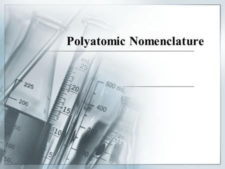 Polyatomic Nomenclature.  In polyatomic compounds, a positive ion and negative ion attract one another to form an ionic bond.  To write formulas for.