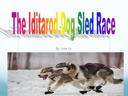 By Julia Cr. The Iditarod started because kids started to get a disease called Diphtheria. The medicine was super far away. Vehicles couldn't get through.