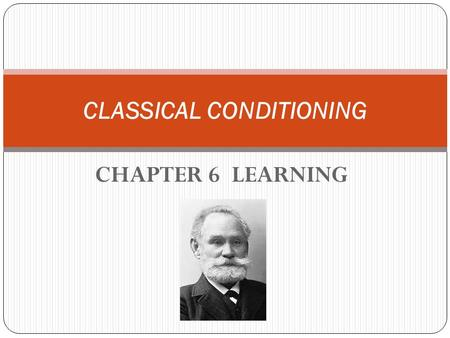 CHAPTER 6 LEARNING CLASSICAL CONDITIONING. INTRODUCTION Learning is achieved through experience. Anything we are not born knowing how to do is the result.