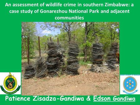 An assessment of wildlife crime in southern Zimbabwe: a case study of Gonarezhou National Park and adjacent communities Patience Zisadza-Gandiwa & Edson.