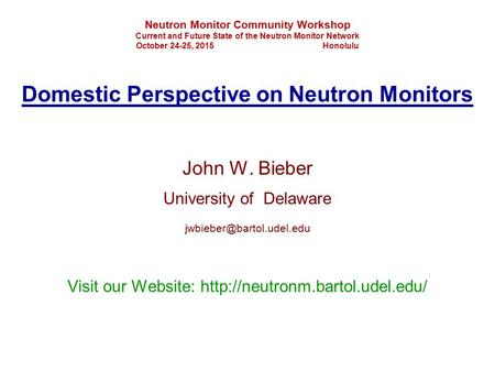 Neutron Monitor Community Workshop Current and Future State of the Neutron Monitor Network October 24-25, 2015 Honolulu Domestic Perspective on Neutron.