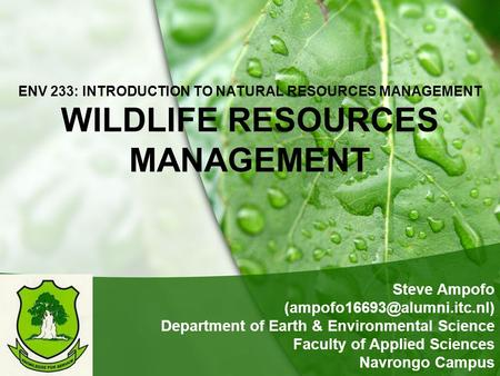 ENV 233: INTRODUCTION TO NATURAL RESOURCES MANAGEMENT WILDLIFE RESOURCES MANAGEMENT Steve Ampofo Department of Earth & Environmental.
