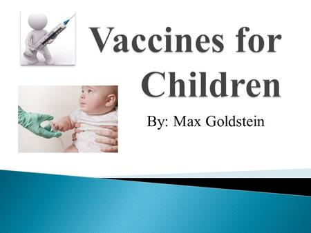 By: Max Goldstein.  vaccines, most often in shot form, cause the body to become immune to specific diseases  most contain weakened or dead germs of.