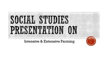 Intensive & Extensive Farming. WHAT IS INTENSIVE FARMING INTENSIVE FARMING OR INTENSIVE AGRICULTURE IS AN AGRICULTURAL PRODUCTION SYSTEM CHARACTERIZED.
