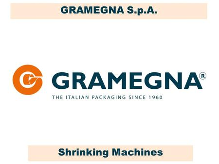 GRAMEGNA S.p.A. Shrinking Machines. 6. AUTOMATIC MACHINES.