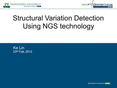 Ke Lin 23 rd Feb, 2012 Structural Variation Detection Using NGS technology.