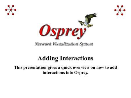 Adding Interactions This presentation gives a quick overview on how to add interactions into Osprey.