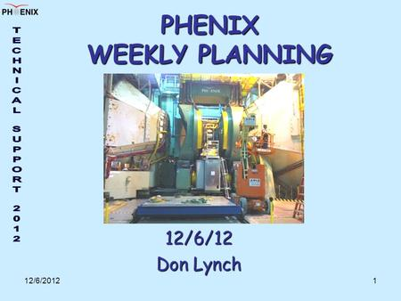 12/6/20121 PHENIX WEEKLY PLANNING 12/6/12 Don Lynch.