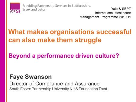 Faye Swanson Director of Compliance and Assurance South Essex Partnership University NHS Foundation Trust Yale & SEPT International Healthcare Management.
