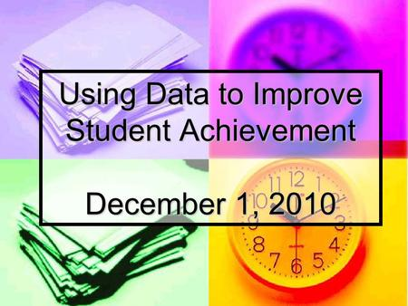 Using Data to Improve Student Achievement December 1, 2010.