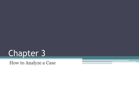 Chapter 3 How to Analyze a Case. A case is a text that refuses to explain itself. A case first recognizes factors that help limit and narrow the analysis.