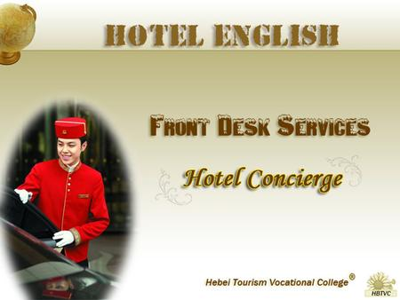 Learn the polite way to serve the guests in the hotel; Learn the useful English words and expressions to offer satisfactory service in the hotel; To complete.