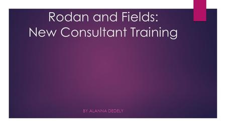 Rodan and Fields: New Consultant Training BY ALANNA DEDELY.