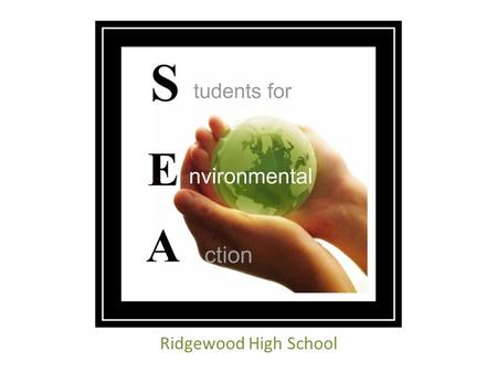 Ridgewood High School. Who are we? One of the largest clubs at RHS Passion for the environment Care about the issues Goals: To reduce, educate and sustain!