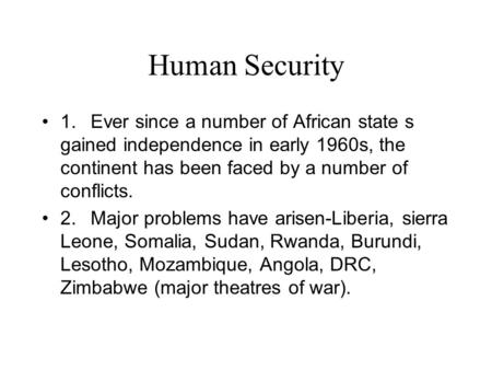 Human Security 1. Ever since a number of African state s gained independence in early 1960s, the continent has been faced by a number of conflicts. 2.