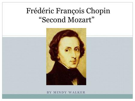 "BY MINDY WALKER Frédéric François Chopin ""Second Mozart"""