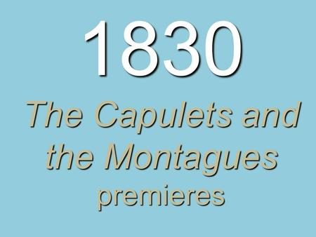 1830 The Capulets and the Montagues premieres. Chester A. Arthur, the 21 st president of the United States, is born. 1830.