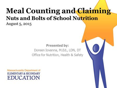 Meal Counting and Claiming Nuts and Bolts of School Nutrition August 5, 2015 Presented by: Doreen Iovanna, M.Ed., LDN, DT Office for Nutrition, Health.