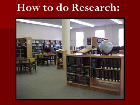 How to do Research:. Smiley Library is a great place to start.
