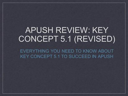 APUSH REVIEW: KEY CONCEPT 5.1 (REVISED) EVERYTHING YOU NEED TO KNOW ABOUT KEY CONCEPT 5.1 TO SUCCEED IN APUSH.