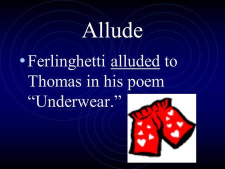 "Allude Ferlinghetti alluded to Thomas in his poem ""Underwear."""