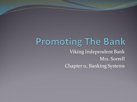 Viking Independent Bank Mrs. Sorrell Chapter 11, Banking Systems.