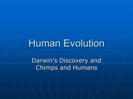 Human Evolution Darwin's Discovery and Chimps and Humans.