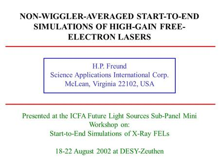 NON-WIGGLER-AVERAGED START-TO-END SIMULATIONS OF HIGH-GAIN FREE- ELECTRON LASERS H.P. Freund Science Applications International Corp. McLean, Virginia.