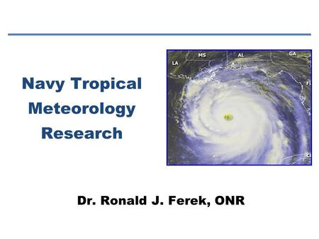 Navy Tropical Meteorology Research Dr. Ronald J. Ferek, ONR.