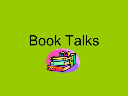 Book Talks. Book Talk Format Hook Summary Recommendation Closing.