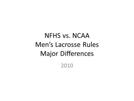 NFHS vs. NCAA Men's Lacrosse Rules Major Differences 2010.