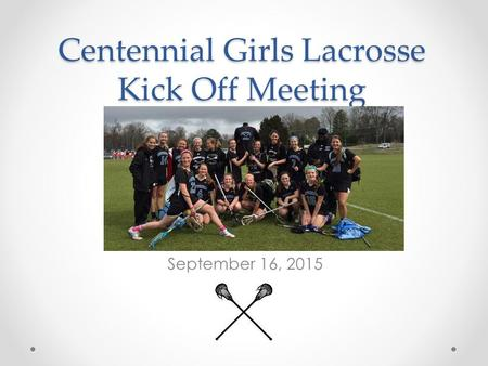 Centennial Girls Lacrosse Kick Off Meeting September 16, 2015.