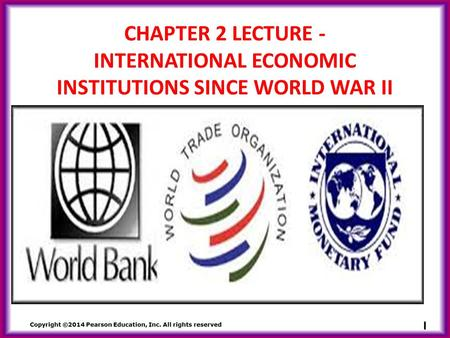 1 CHAPTER 2 LECTURE - INTERNATIONAL ECONOMIC INSTITUTIONS SINCE WORLD WAR II.