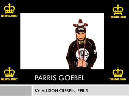 PARRIS GOEBEL BY: ALLISON CRESPIN, PER.5. Bio  Parris is from Auckland, New Zealand  She is the youngest of four kids growing up in Manurewa, Auckland.