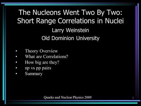 L. Weinstein, Gordon 20041 The Nucleons Went Two By Two: Short Range Correlations in Nuclei Larry Weinstein Old Dominion University Theory Overview What.