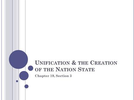 U NIFICATION & THE C REATION OF THE N ATION S TATE Chapter 19, Section 3.