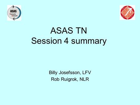 ASAS TN Session 4 summary Billy Josefsson, LFV Rob Ruigrok, NLR.
