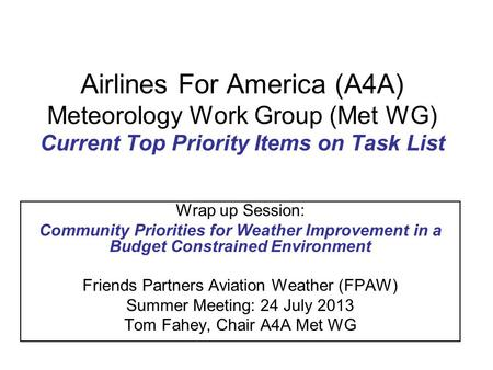 Airlines For America (A4A) Meteorology Work Group (Met WG) Current Top Priority Items on Task List Wrap up Session: Community Priorities for Weather Improvement.