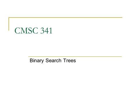 CMSC 341 Binary Search Trees. 8/3/2007 UMBC CMSC 341 BST 2 Binary Search Tree A Binary Search Tree is a Binary Tree in which, at every node v, the values.