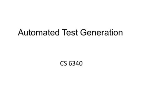 Automated Test Generation CS 6340. Outline Previously: Random testing (Fuzzing) – Security, mobile apps, concurrency Systematic testing: Korat – Linked.