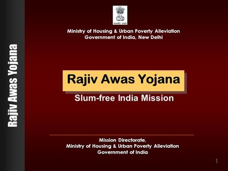 Rajiv Awas Yojana 1 Mission Directorate, Ministry of Housing & Urban Poverty Alleviation Government of India Ministry of Housing & Urban Poverty Alleviation.