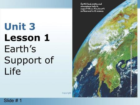 Slide # 1 Copyright © Houghton Mifflin Harcourt Publishing Company Unit 3 Lesson 1 Earth's Support of Life.