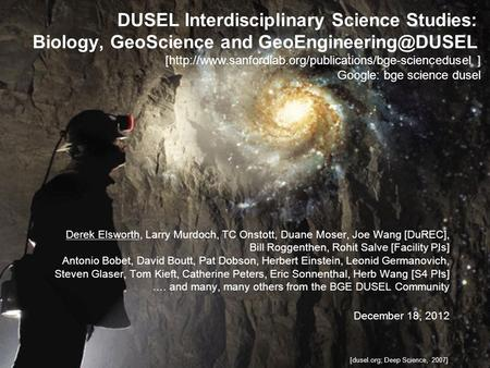 DUSEL Interdisciplinary Science Studies: Biology, GeoScience and Derek Elsworth, Larry Murdoch, TC Onstott, Duane Moser, Joe Wang.