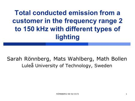 Total conducted emission from a customer in the frequency range 2 to 150 kHz with different types of lighting Sarah Rönnberg, Mats Wahlberg, Math Bollen.