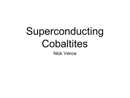 Superconducting Cobaltites Nick Vence. Definition A material which looses its electrical resistivity below a certain temperature (Tc)is said to be superconducting.
