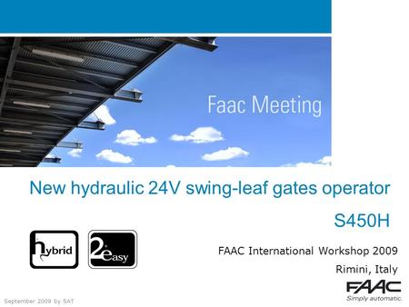 New hydraulic 24V swing-leaf gates operator S450H FAAC International Workshop 2009 Rimini, Italy September 2009 by SAT.