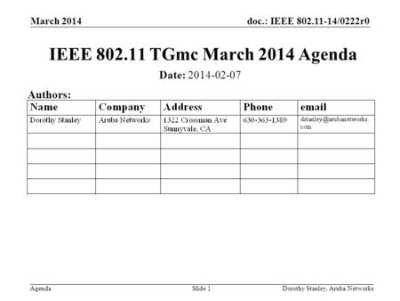 Doc.: IEEE 802.11-14/0222r0 Agenda March 2014 Dorothy Stanley, Aruba NetworksSlide 1 IEEE 802.11 TGmc March 2014 Agenda Date: 2014-02-07 Authors:
