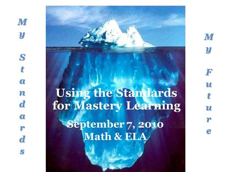 Using the Standards for Mastery Learning September 7, 2010 Math & ELA.